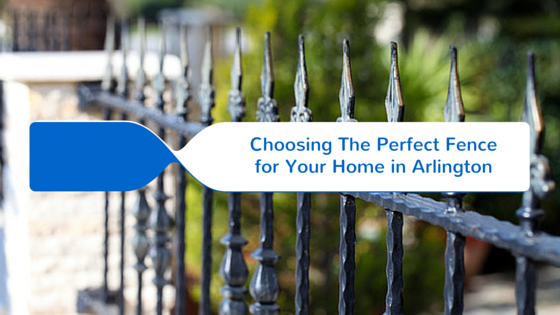 Choosing The Perfect Fence for Your Home in Arlington